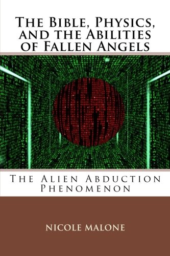 9781893788268: The Bible, Physics, and the Abilities of Fallen Angels: The Alien Abduction Phenomenon