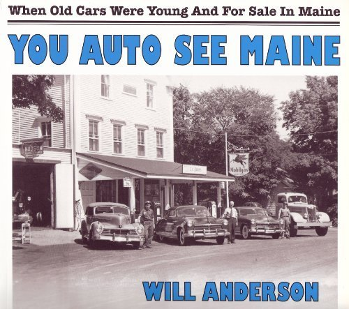 YOU AUTO SEE MAINE, When Old Cars Were Young and For Sale in Maine.: Will Anderson