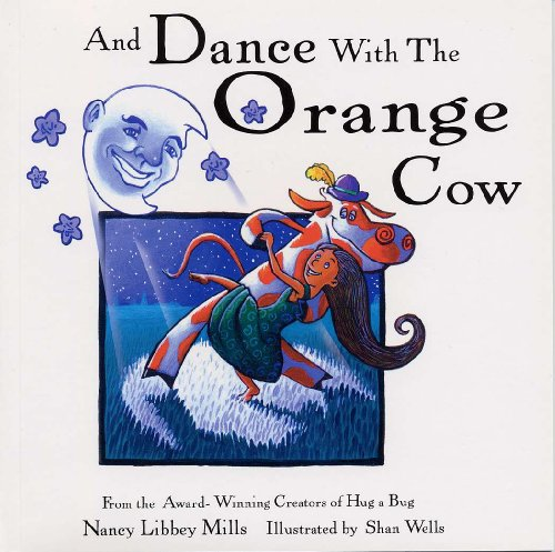 And Dance With the Orange Cow: Nancy Libbey Mills