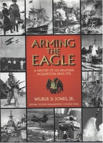 9781893833005: Arming the Eagle: A History of United States Weapons Acquisition Since 1775