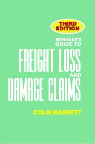 Manager's Guide to Freight Loss and Damage Claims, 3rd edition: Barrett, Colin