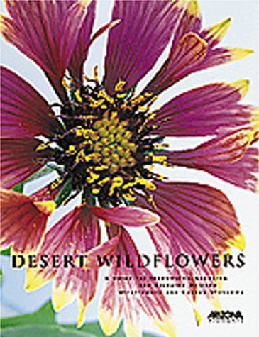Desert Wild Flowers: A Guide for Identifying Locating, and Enjoying Arizona Wildflowers and Cactus ...