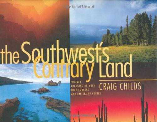 SIGNED The Southwest's Contrary Land: Forever Changing Between Four Corners and the Sea of Cortes