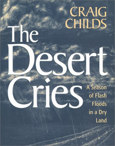 The Desert Cries: A Season of Flash Floods in a Dry Land: Childs, Craig
