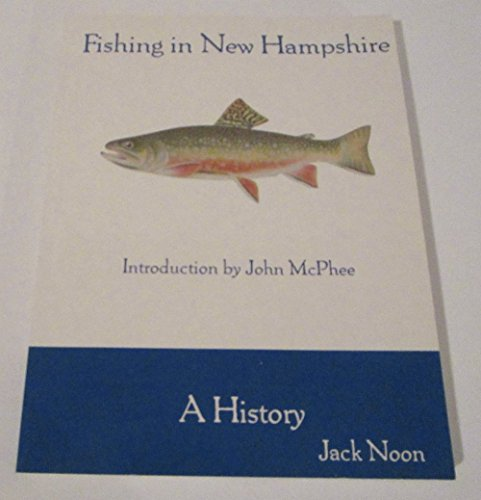 Fishing in New Hampshire: A History (New: Jack Noon