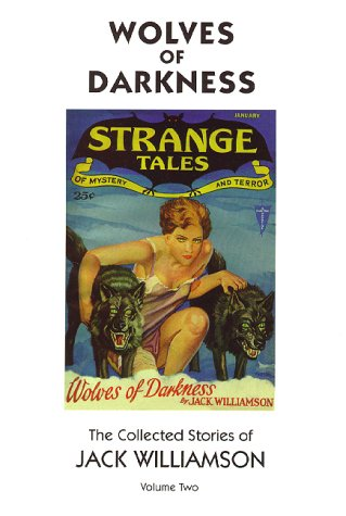 Wolves of Darkness, The Collected Stories of Jack Williamson, Volume Two (Short Stories): Jack ...