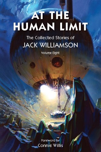 AT THE HUMAN LIMIT: THE COLLECTED STORIES OF JACK WILLIAMSON VOLUME 8: Williamson, Jack