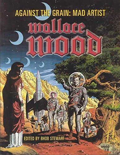 Against the Grain MAD Artist Wallace Wood: Wood, Wallace; Stewart, Bhob (Editor)