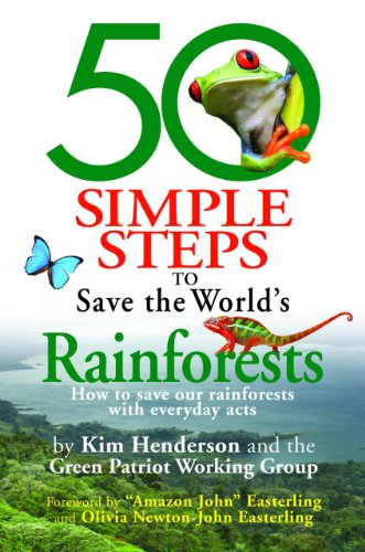 50 Simple Steps to Save the World's Rainforests: How to Save Our Rainforests with Everyday ...