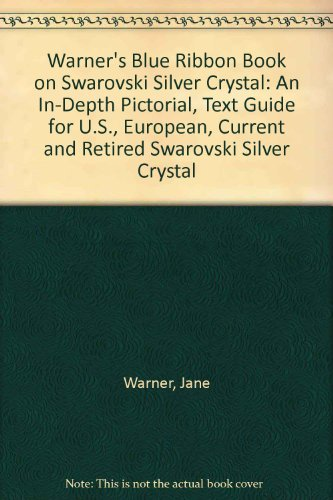 9781893911000: Warner's Blue Ribbon Book on Swarovski Silver Crystal: An In-Depth Pictorial, Text Guide for U.S., European, Current and Retired Swarovski Silver Crystal