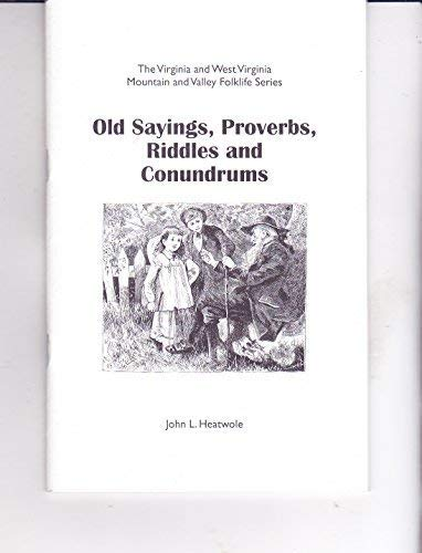 9781893934078: Old sayings, proverbs, riddles and conundrums (The Virginia and West Virginia mountain and valley folklife series)