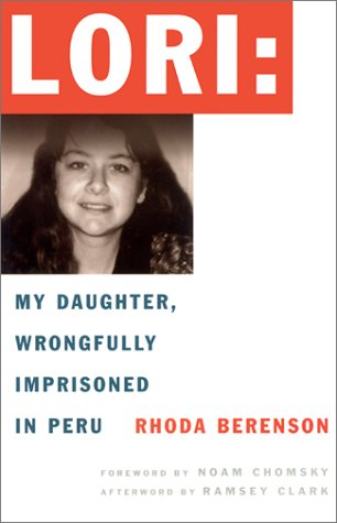 Lori: My Daughter, Wrongfully Imprisoned in Peru (1893956067) by Berenson, Rhoda; Chomsky, Noam