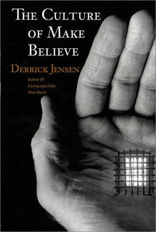 The Culture of Make Believe: Jensen, Derrick