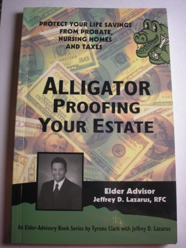 9781893958753: Alligator Proofing Your Estate: Protect Your Life Savings From Probate, Nursing Homes and Taxes