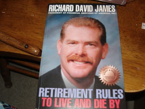 Retirement Rules to Live and Die By: Richard David James