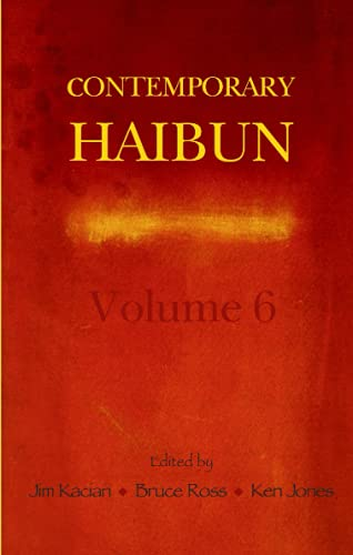 Contemporary Haibun, Volume 6,: Kacian, Jim & Bruce Ross & Ken Jones, Editors