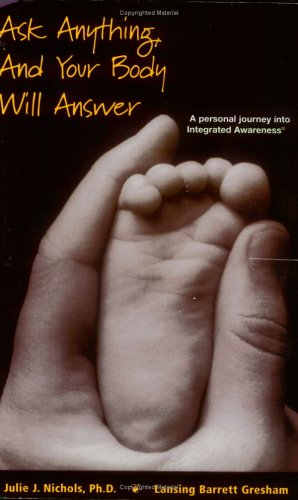 9781893969001: Ask Anything, and Your Body Will Answer: A Personal Journey Through Integrated Awareness