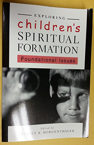 Exploring Childrens Spiritual Formation (Foundational Issues)