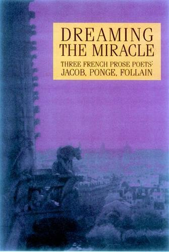 9781893996175: Dreaming the Miracle: Three French Prose Poets: Max Jacob, Jean Follain, Francis Ponge