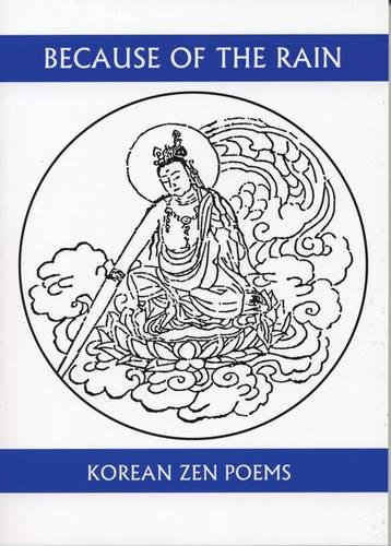 9781893996441: Because of the Rain: An Anthology of Korean Zen Poetry (Companions for the Journey)