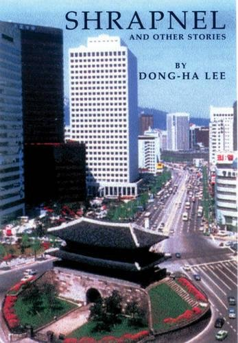 Shrapnel and Other Stories: Selected Stories of Dong-ha Lee: Lee, Dong-ha