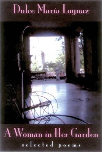A Woman in Her Garden: Selected Poems of Dulce Maria Loynaz (Secret Weavers Series): Dulce Maria ...