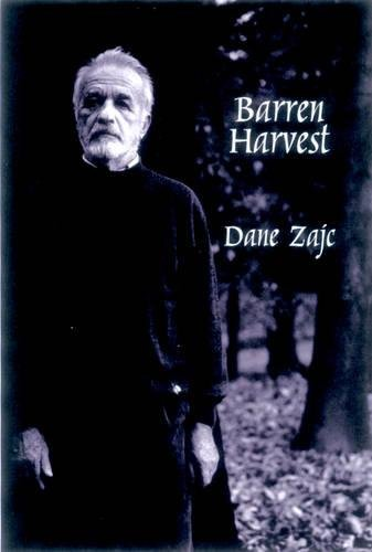 Barren Harvest Selected Poems of Dane Zajc: Zajc, Dane &