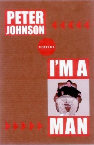 I'm a Man: Stories: Johnson, Peter