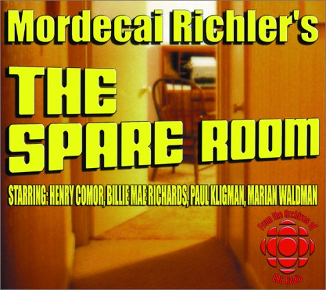 Mordecai Richler's the Spare Room: Richler, Mordecai;Canadian Broadcasting Corporation