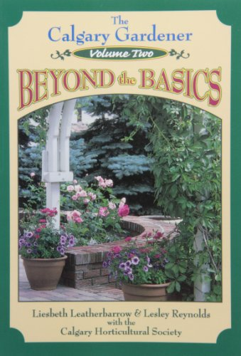 The Calgary Gardener Vol. 2 : Beyond the Basics