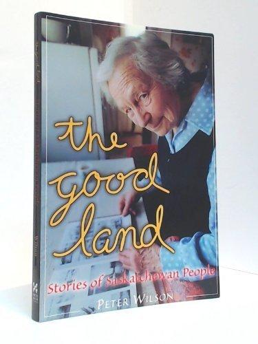 9781894004169: The Good Land: Stories of Saskatchewan People
