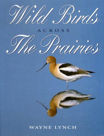 Wild Birds Across the Prairies: Lynch, Wayne