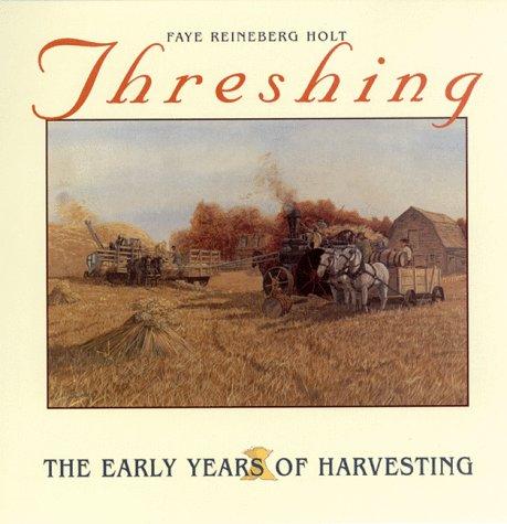 Threshing: The Early Years of Harvesting (Prairie Heritage Series): Faye Reineberg Holt