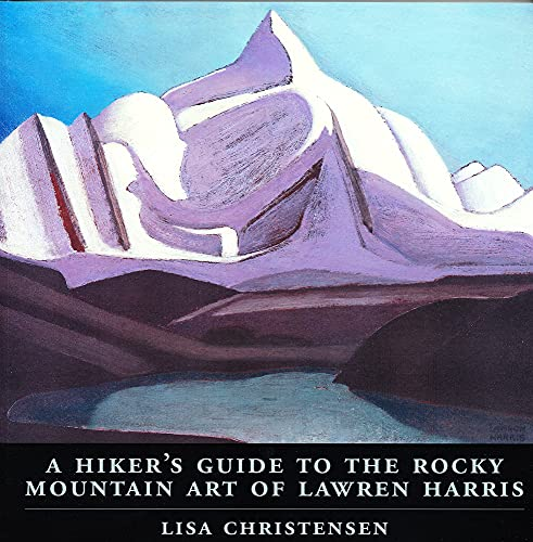 9781894004435: A Hiker's Guide to the Rocky Mountain Art of Lawren Harris