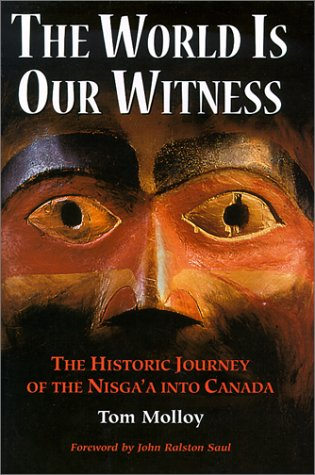 9781894004473: The World is Our Witness: The Historic Journey of the Nisga'a Into Canada