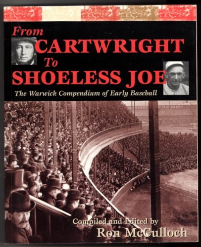 From Cartwright to Shoeless Joe: The Warwick: McCulloch, Ron (editor)