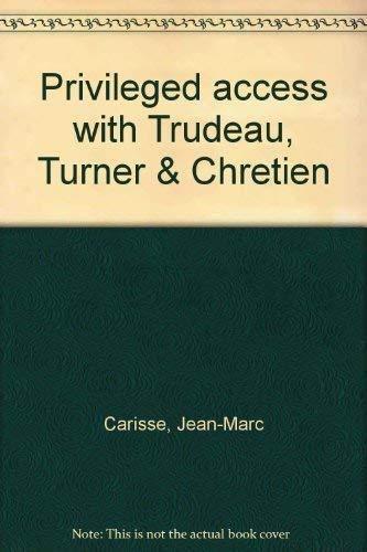 Privileged access with Trudeau, Turner & Chretien: Jean-Marc Carisse