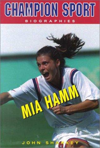 Mia Hamm (Champion Sport Biographies): Sharkey, John