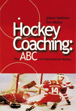 Hockey Coaching: The ABCs of International Hockey: Molloy, Tom; Wahlsten,