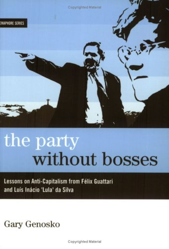 9781894037181: The Party Without Bosses: Lessons on Anti-Capitalism from Guattari and Lulis Inacio Lula Da Silva (Semaphore)