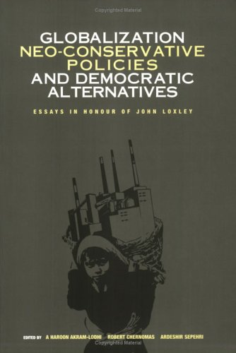 9781894037228: Globalization, Neo-Conservative Policies and Democratic Alternatives. Essays in Honour of John Loxley
