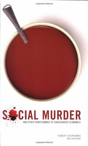 Social Murder and Other Shortcomings of Conservative Economics: Robert Chernomas