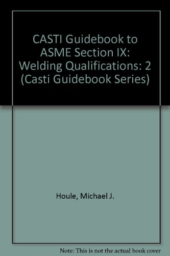 9781894038645: Casti Guidebook to Asme Section IX: Welding Qualifications (Casti Guidebook Series)