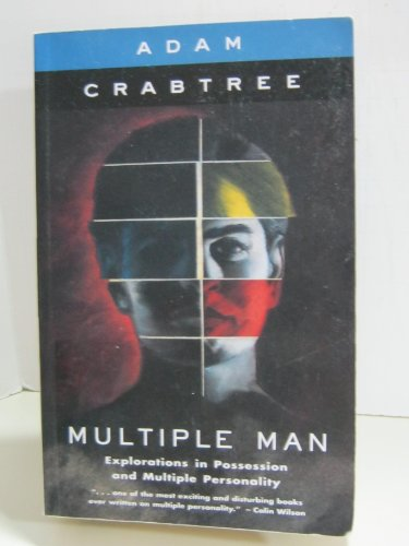Multiple Man : Explorations in Possession and Multiple Personality