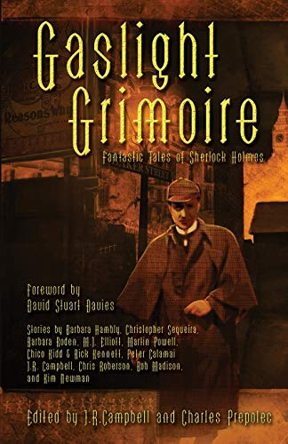 Gaslight Grimoire: Fantastic Tales of Sherlock Holmes: Peter Calamai, Chris Roberson, Christopher ...