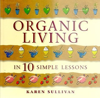 9781894067058: Organic Living in 10 Simple Lessons