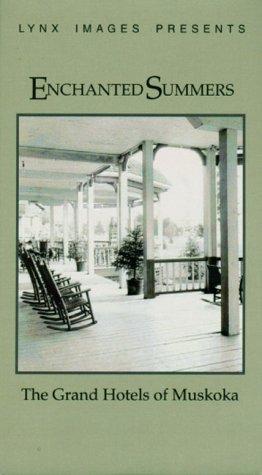 9781894073011: Enchanted Summers: The Grand Hotels of Muskoka [VHS]
