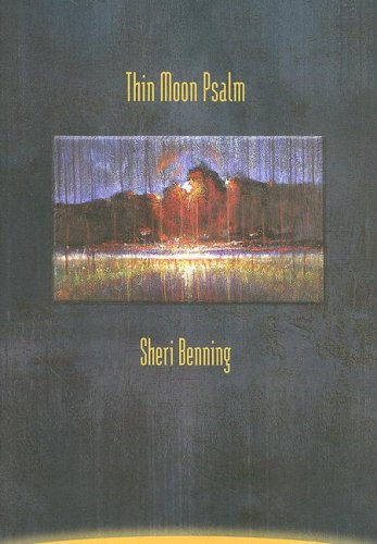 Thin Moon Psalm: Benning, Sheri