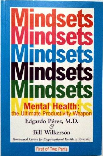 Mindsets : Mental Health, the Ultimate Productivity Weapon: Perez, Edgardo; Wilkerson, Bill; ...