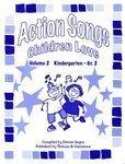 9781894096447: Action Songs Children Love Volume 2: Kindergarten - Grade 2 (Volume 2)